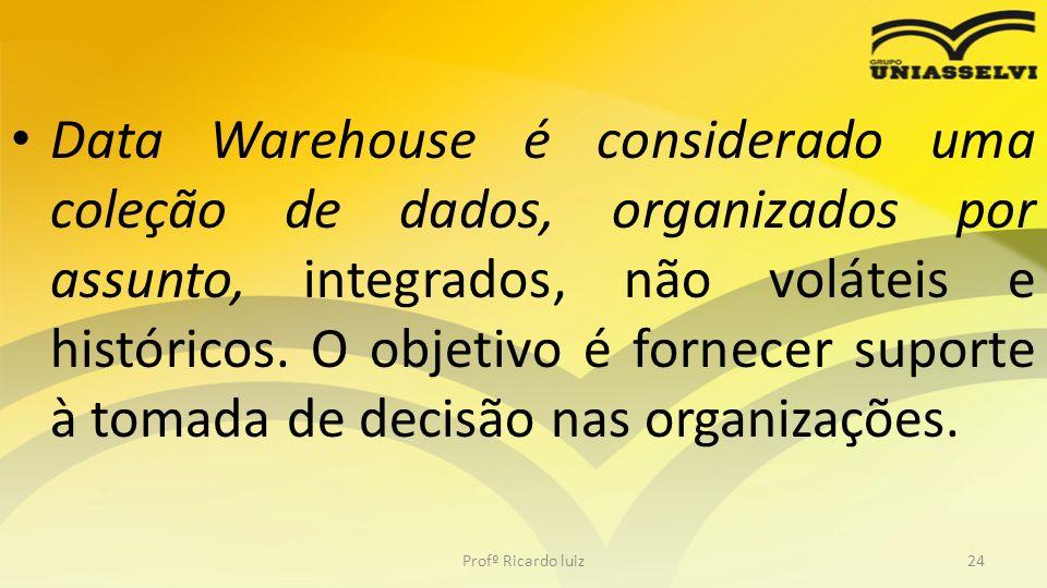 Data Warehouse é considerado uma coleção de dados, organizados por assunto, integrados, não voláteis e históricos. O objetivo é fornecer suporte à tomada de decisão nas organizações.