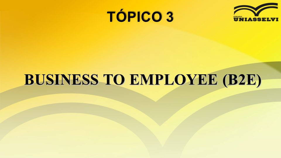 BUSINESS TO EMPLOYEE (B2E)