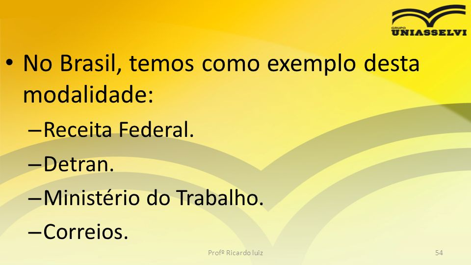 No Brasil, temos como exemplo desta modalidade: