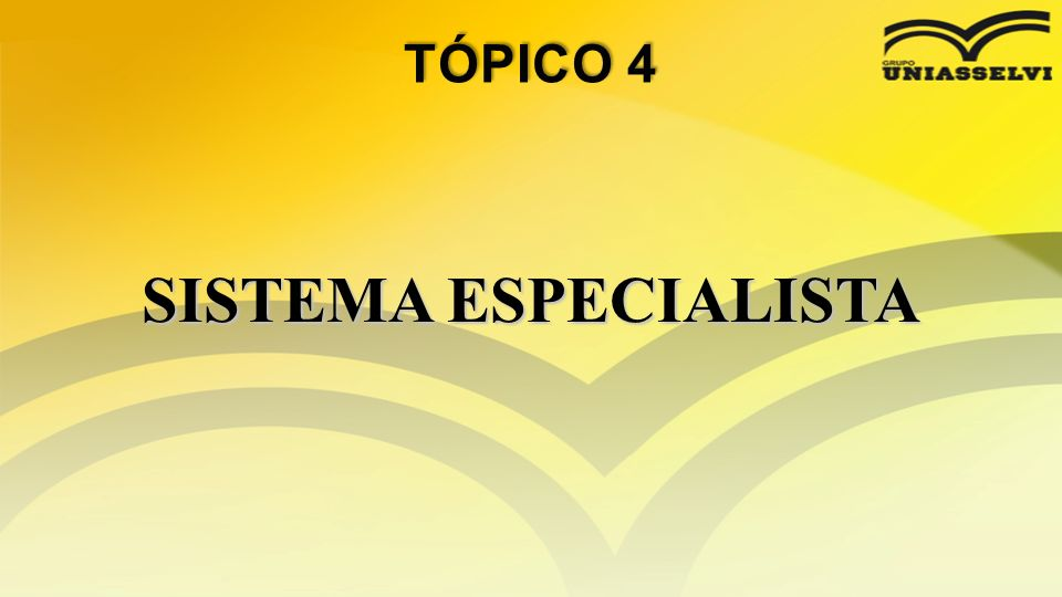 TÓPICO 4 SISTEMA ESPECIALISTA