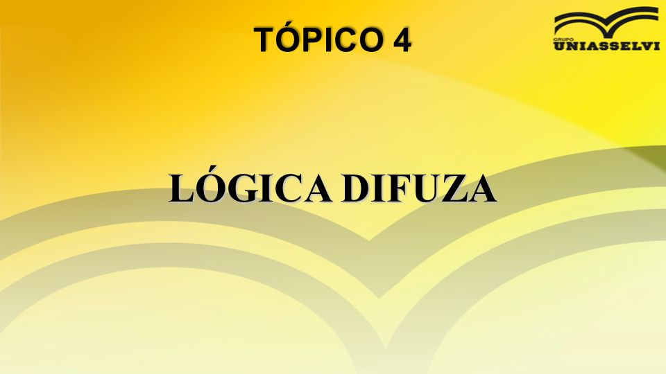 TÓPICO 4 LÓGICA DIFUZA