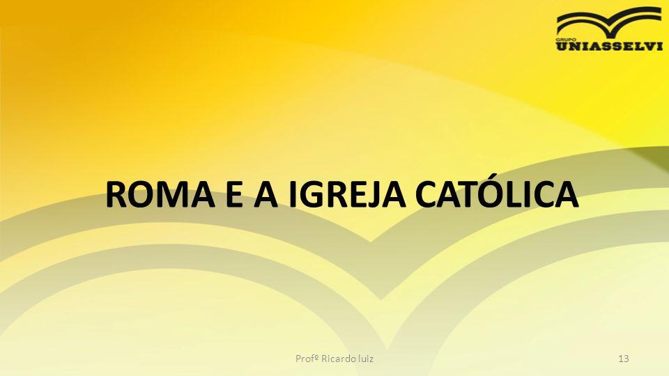 ROMA E A IGREJA CATÓLICA