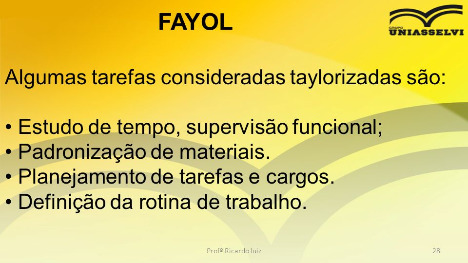 FAYOL Algumas tarefas consideradas taylorizadas são:
