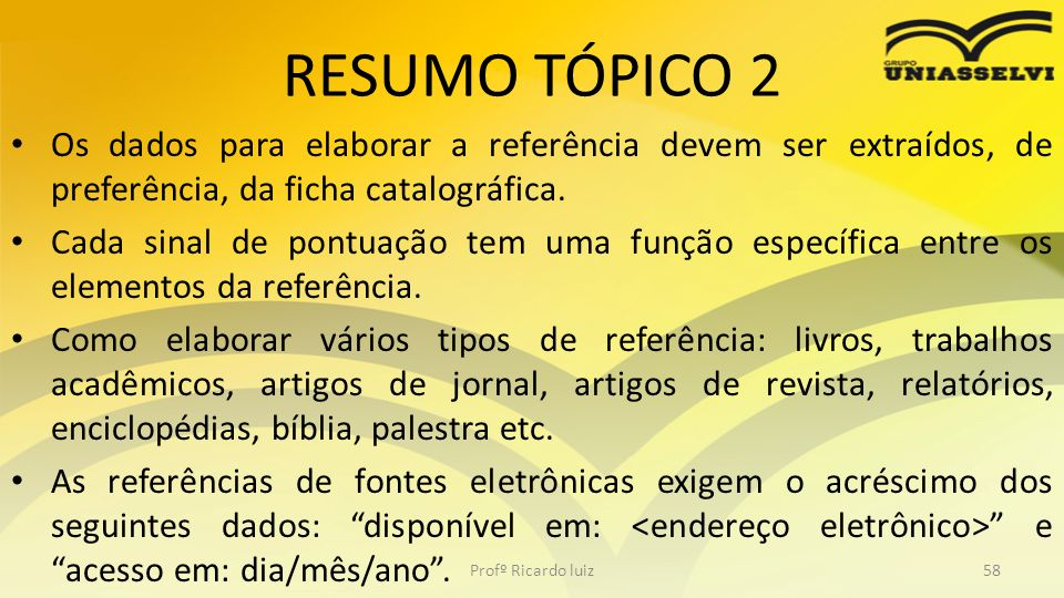 RESUMO TÓPICO 2 Os dados para elaborar a referência devem ser extraídos, de preferência, da ficha catalográfica.