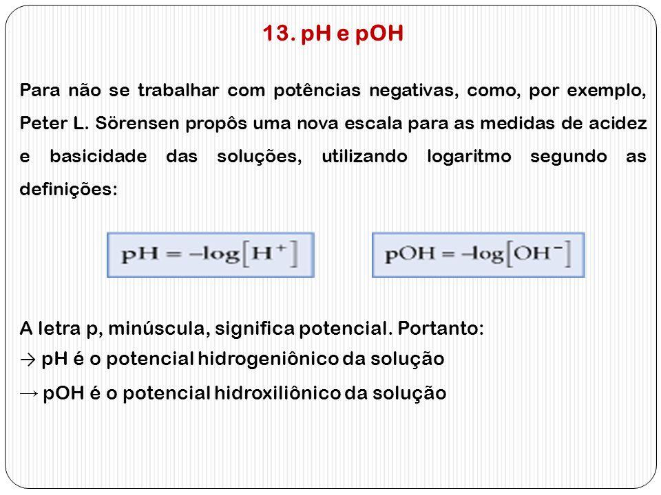 13. pH e pOH A letra p, minúscula, significa potencial. Portanto: