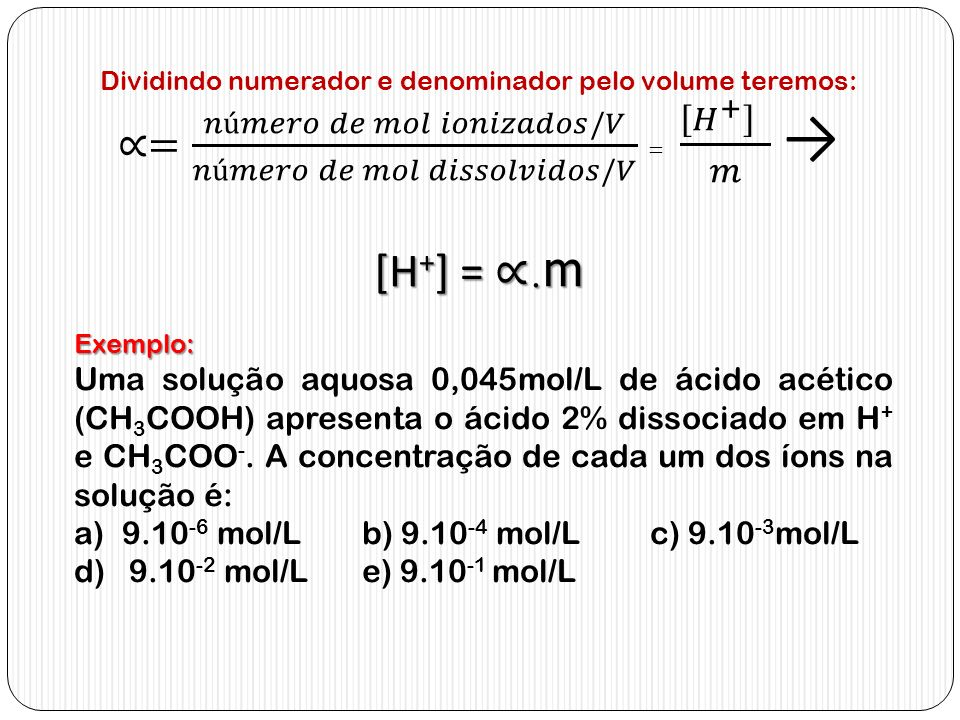 Dividindo numerador e denominador pelo volume teremos: