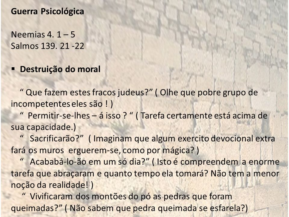 Guerra Psicológica Neemias 4. 1 – 5. Salmos 139. 21 -22. Destruição do moral.