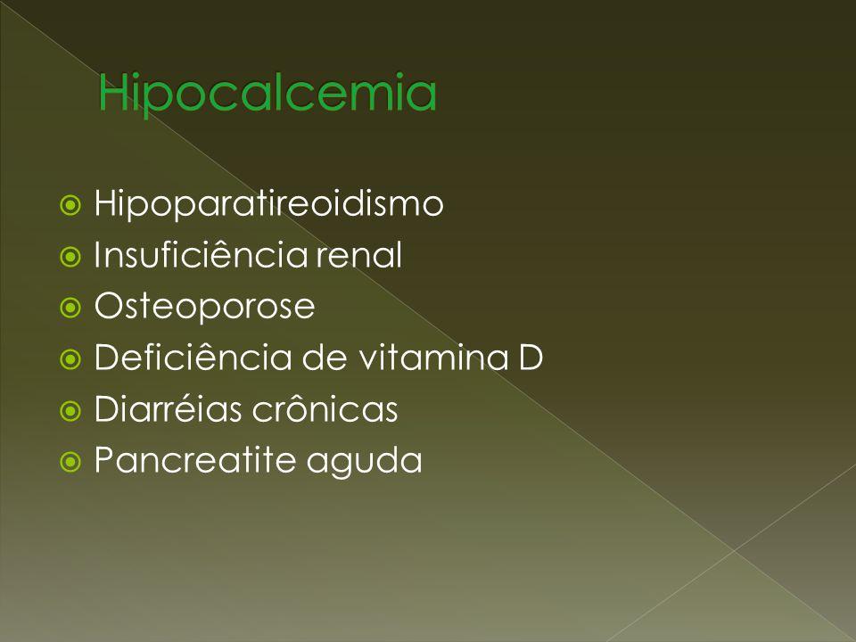 Hipocalcemia Hipoparatireoidismo Insuficiência renal Osteoporose