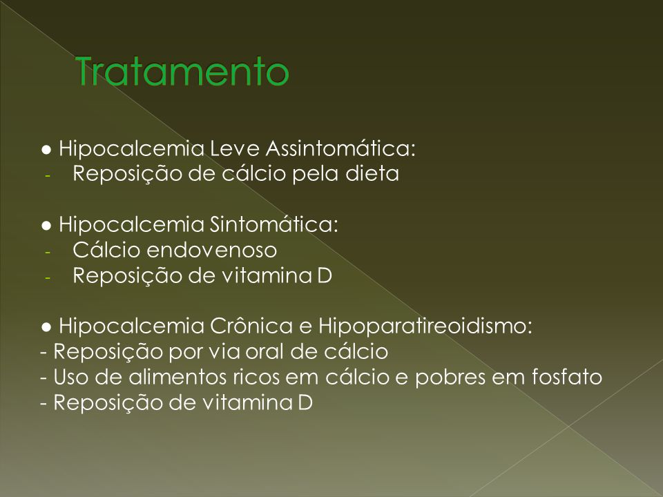 Tratamento ● Hipocalcemia Leve Assintomática: