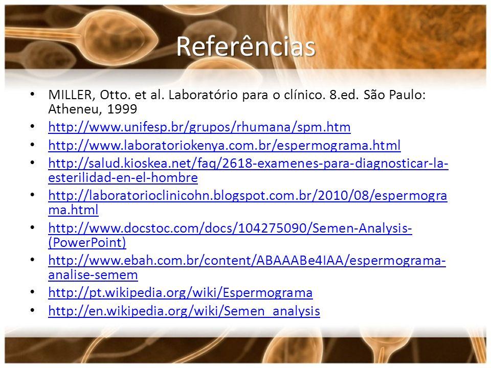 Referências MILLER, Otto. et al. Laboratório para o clínico. 8.ed. São Paulo: Atheneu, 1999. http://www.unifesp.br/grupos/rhumana/spm.htm.