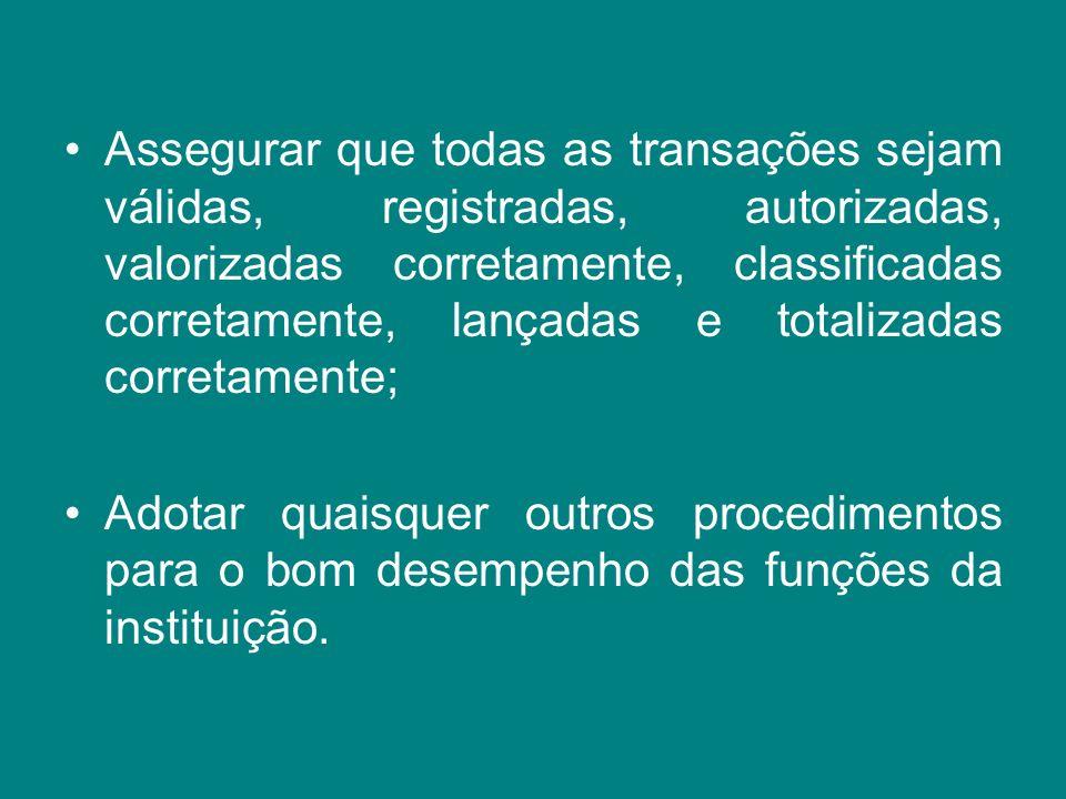 Assegurar que todas as transações sejam válidas, registradas, autorizadas, valorizadas corretamente, classificadas corretamente, lançadas e totalizadas corretamente;