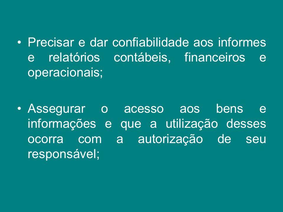 Precisar e dar confiabilidade aos informes e relatórios contábeis, financeiros e operacionais;