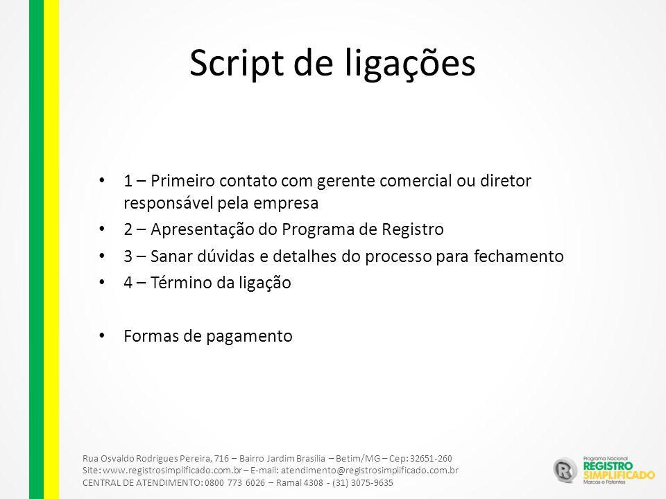 Script de ligações 1 – Primeiro contato com gerente comercial ou diretor responsável pela empresa. 2 – Apresentação do Programa de Registro.