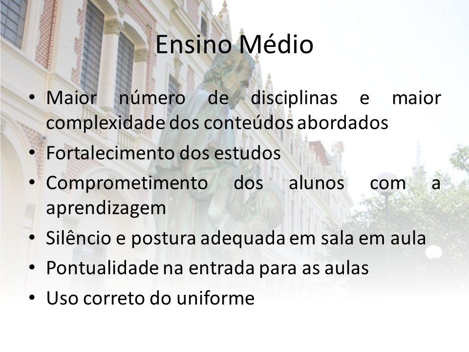 Ensino Médio Maior número de disciplinas e maior complexidade dos conteúdos abordados. Fortalecimento dos estudos.