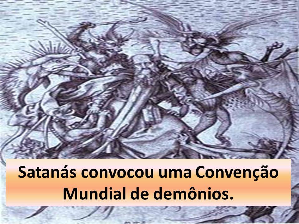 Satanás convocou uma Convenção Mundial de demônios.