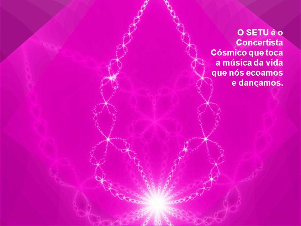 O SETU é o Concertista Cósmico que toca a música da vida que nós ecoamos e dançamos.