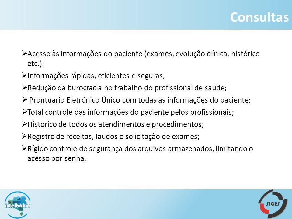 Consultas Acesso às informações do paciente (exames, evolução clínica, histórico etc.); Informações rápidas, eficientes e seguras;