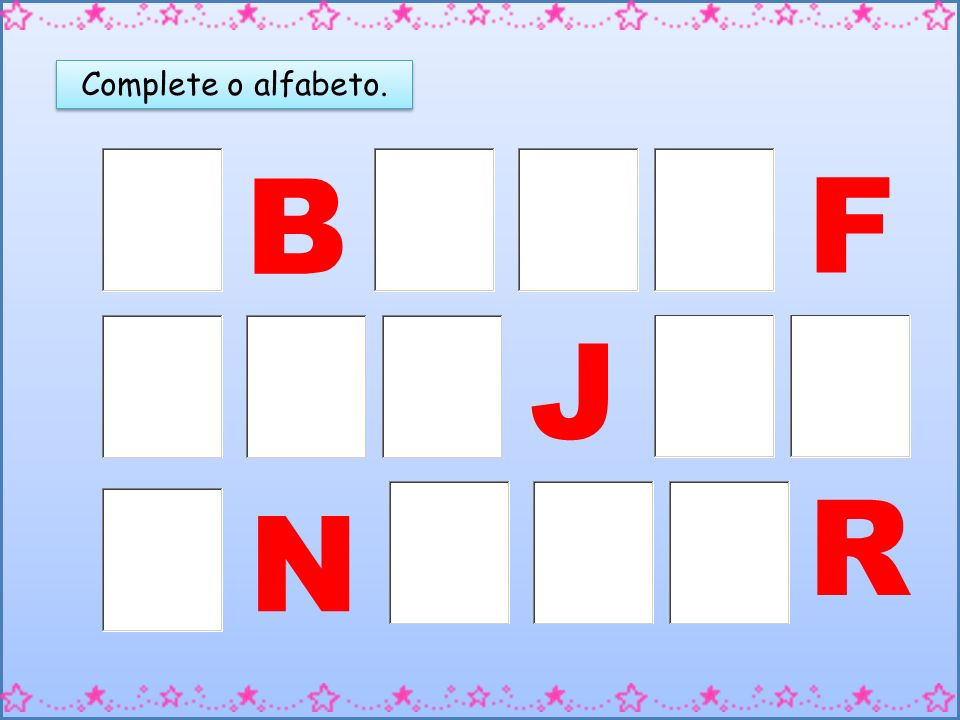 Complete o alfabeto. B F J R N