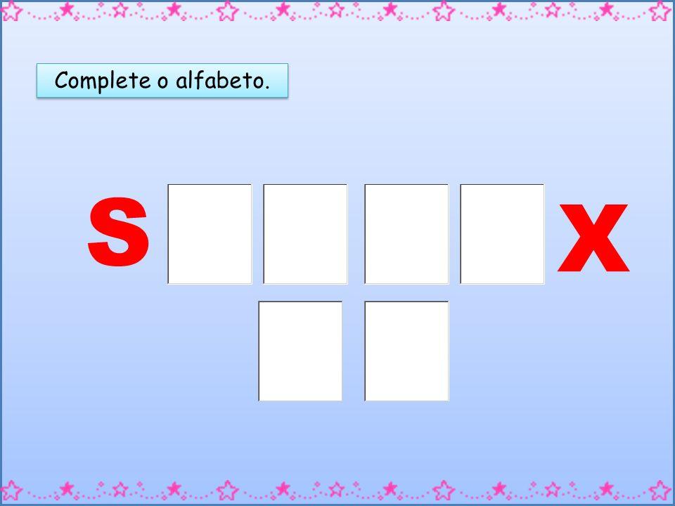 Complete o alfabeto. S X