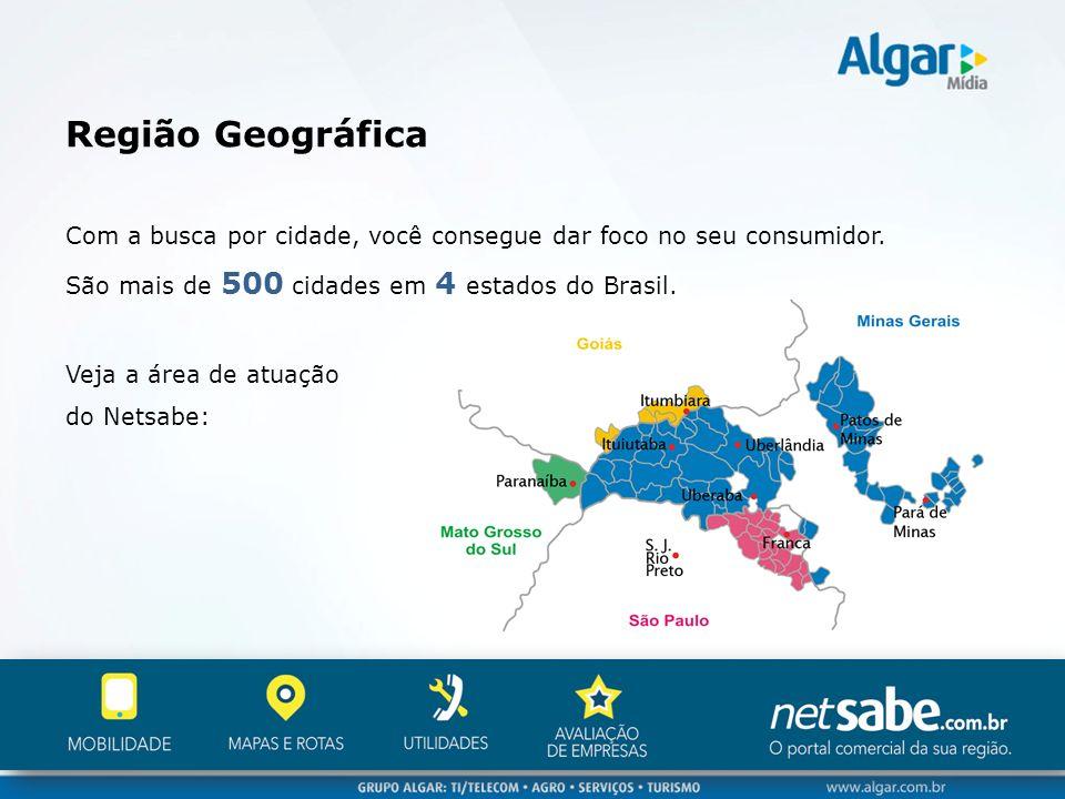 Região Geográfica Com a busca por cidade, você consegue dar foco no seu consumidor. São mais de 500 cidades em 4 estados do Brasil.