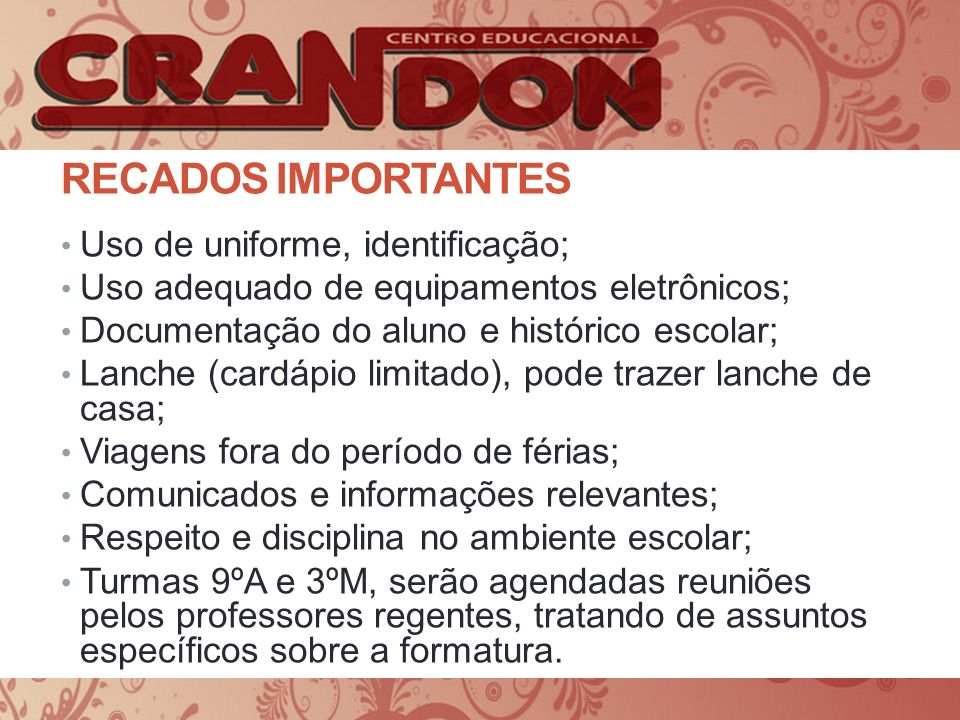 Recados importantes Uso de uniforme, identificação;