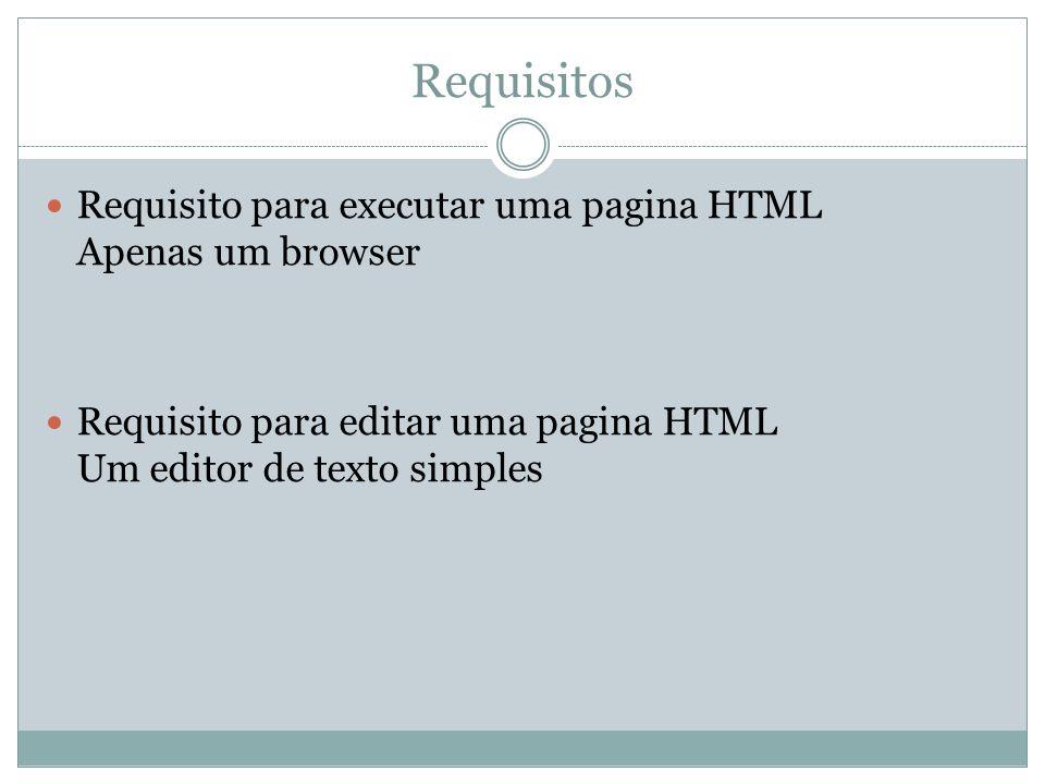 Requisitos Requisito para executar uma pagina HTML Apenas um browser