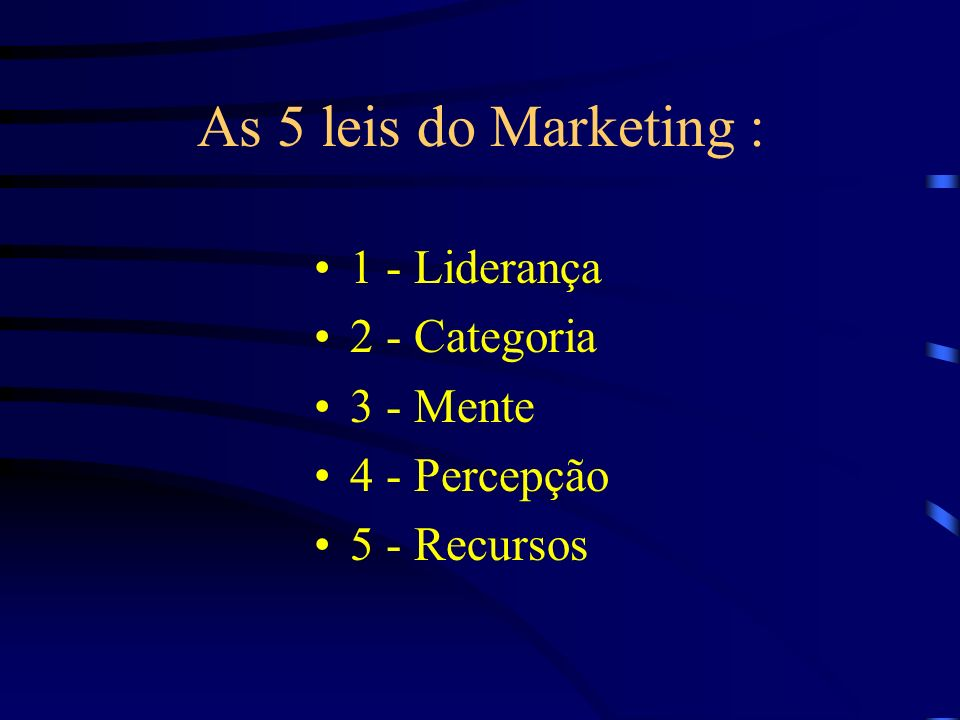 As 5 leis do Marketing : 1 - Liderança 2 - Categoria 3 - Mente