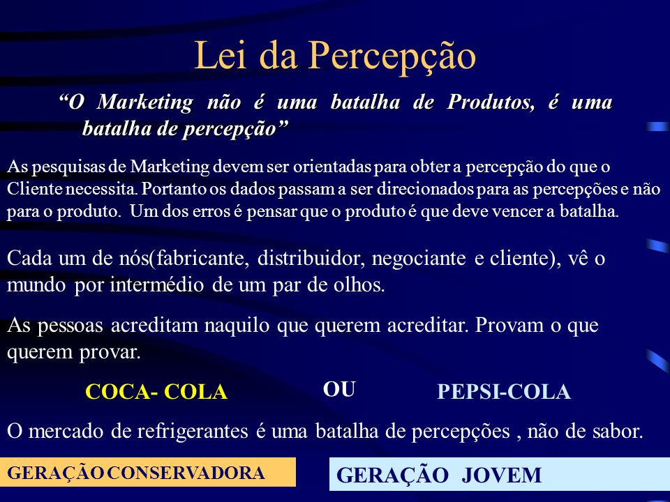 Lei da Percepção O Marketing não é uma batalha de Produtos, é uma batalha de percepção