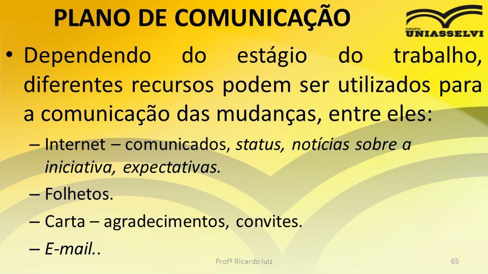 PLANO DE COMUNICAÇÃO Dependendo do estágio do trabalho, diferentes recursos podem ser utilizados para a comunicação das mudanças, entre eles: