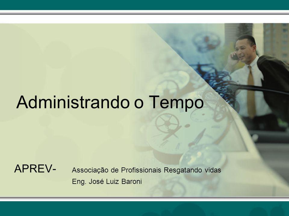 Administrando o Tempo APREV- Associação de Profissionais Resgatando vidas Eng. José Luiz Baroni