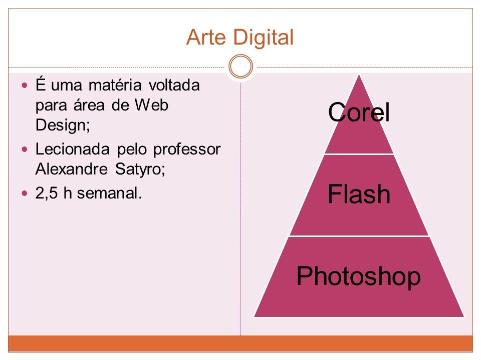 Arte Digital É uma matéria voltada para área de Web Design;