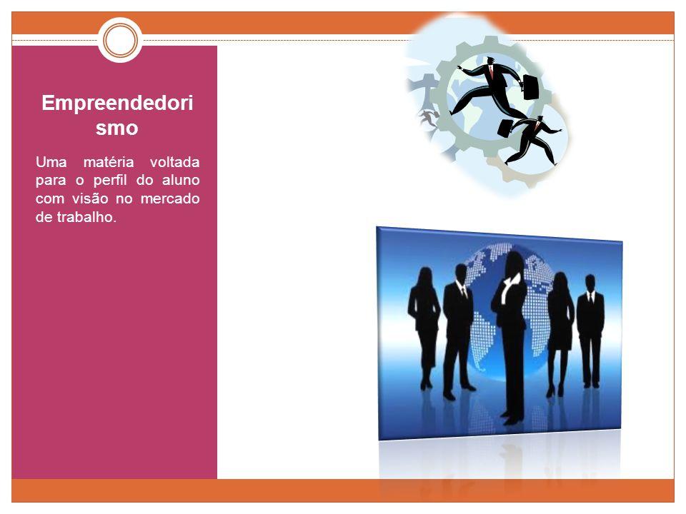 Empreendedorismo Uma matéria voltada para o perfil do aluno com visão no mercado de trabalho.