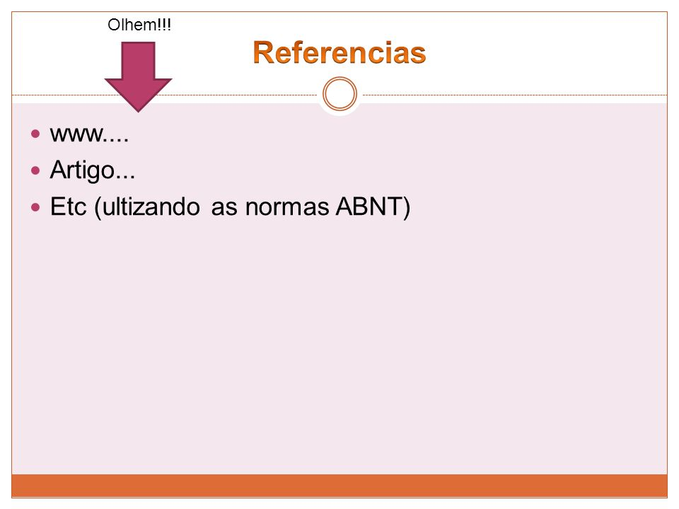 Olhem!!! Referencias www.... Artigo... Etc (ultizando as normas ABNT)