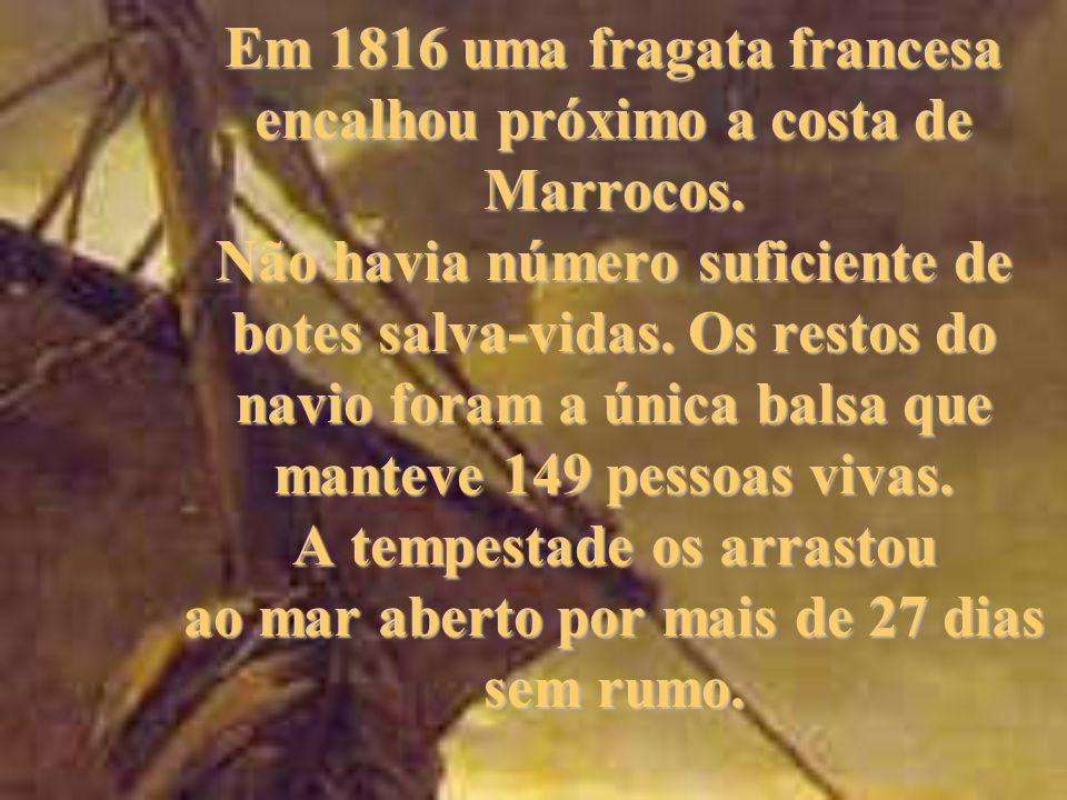 Em 1816 uma fragata francesa encalhou próximo a costa de Marrocos
