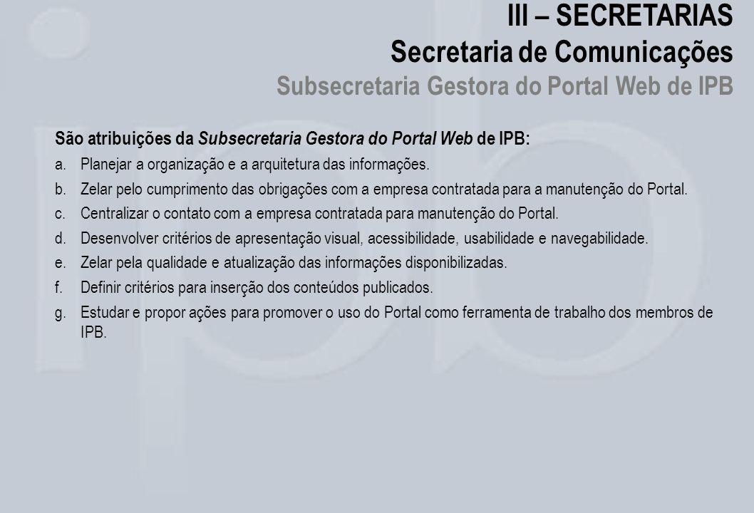 III – SECRETARIAS Secretaria de Comunicações Subsecretaria Gestora do Portal Web de IPB