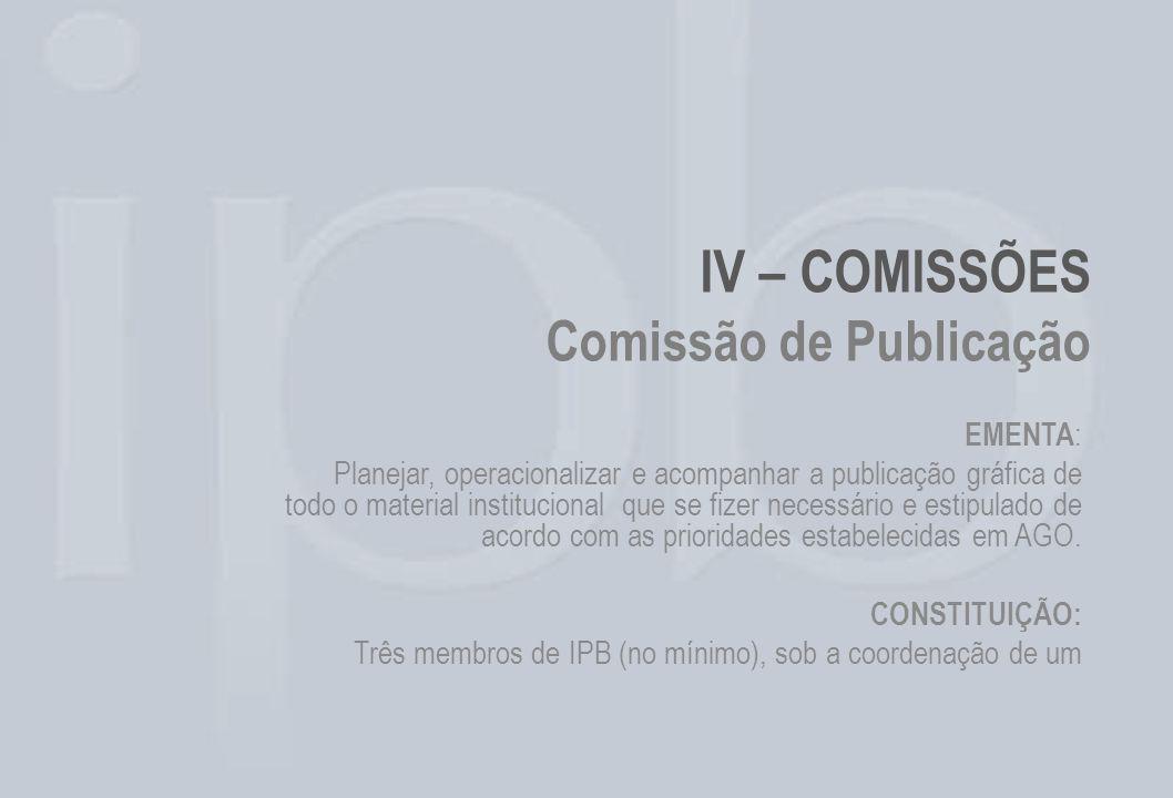 IV – COMISSÕES Comissão de Publicação