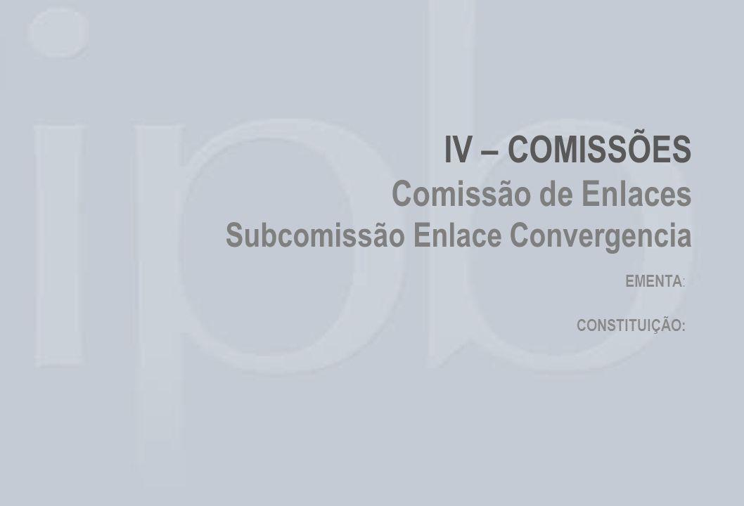 IV – COMISSÕES Comissão de Enlaces Subcomissão Enlace Convergencia