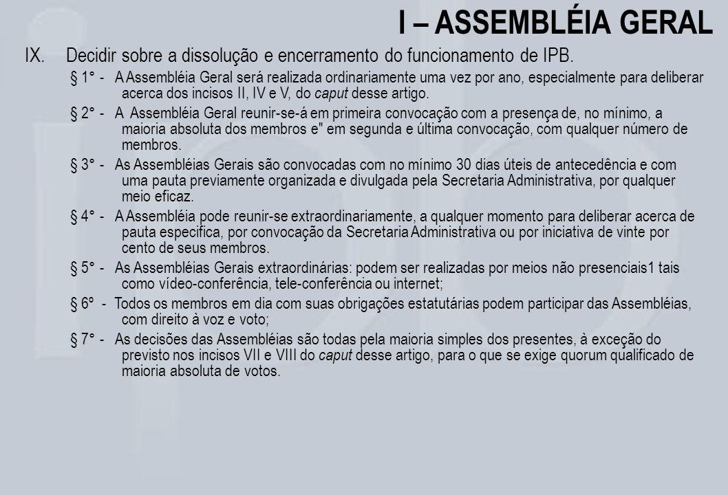 I – ASSEMBLÉIA GERAL Decidir sobre a dissolução e encerramento do funcionamento de IPB.