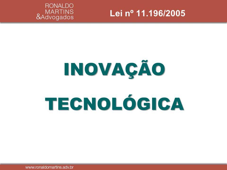 Lei nº 11.196/2005 INOVAÇÃO TECNOLÓGICA