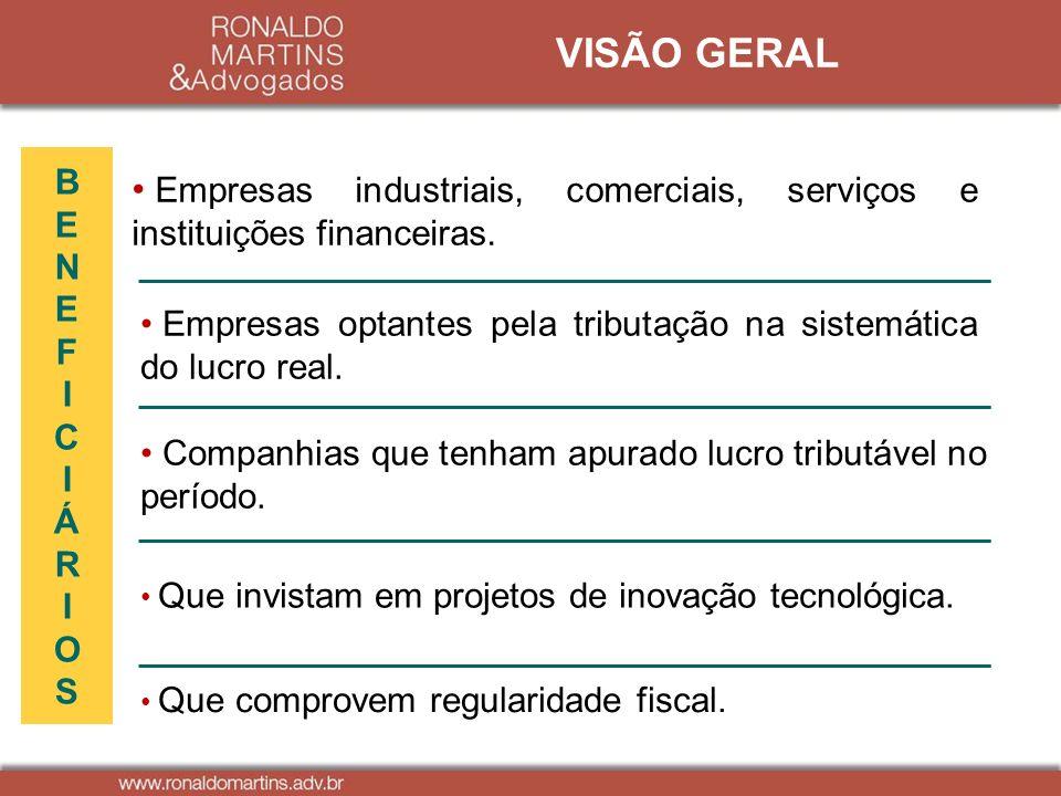 VISÃO GERAL B. E. N. F. I. C. Á. R. O. S. Empresas industriais, comerciais, serviços e instituições financeiras.