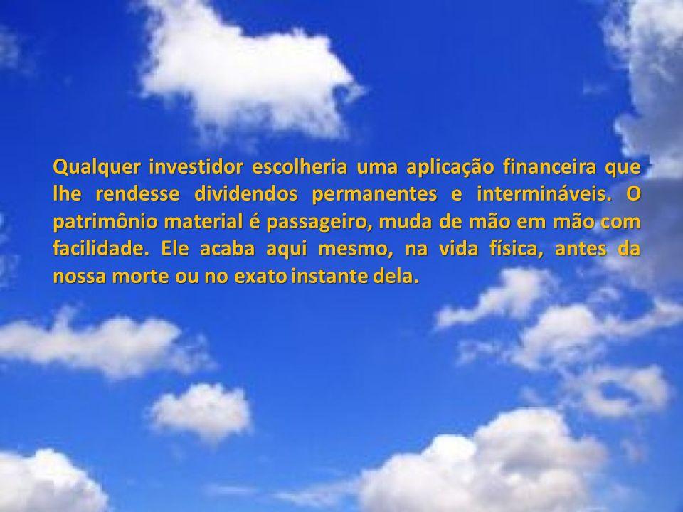 Qualquer investidor escolheria uma aplicação financeira que lhe rendesse dividendos permanentes e intermináveis.