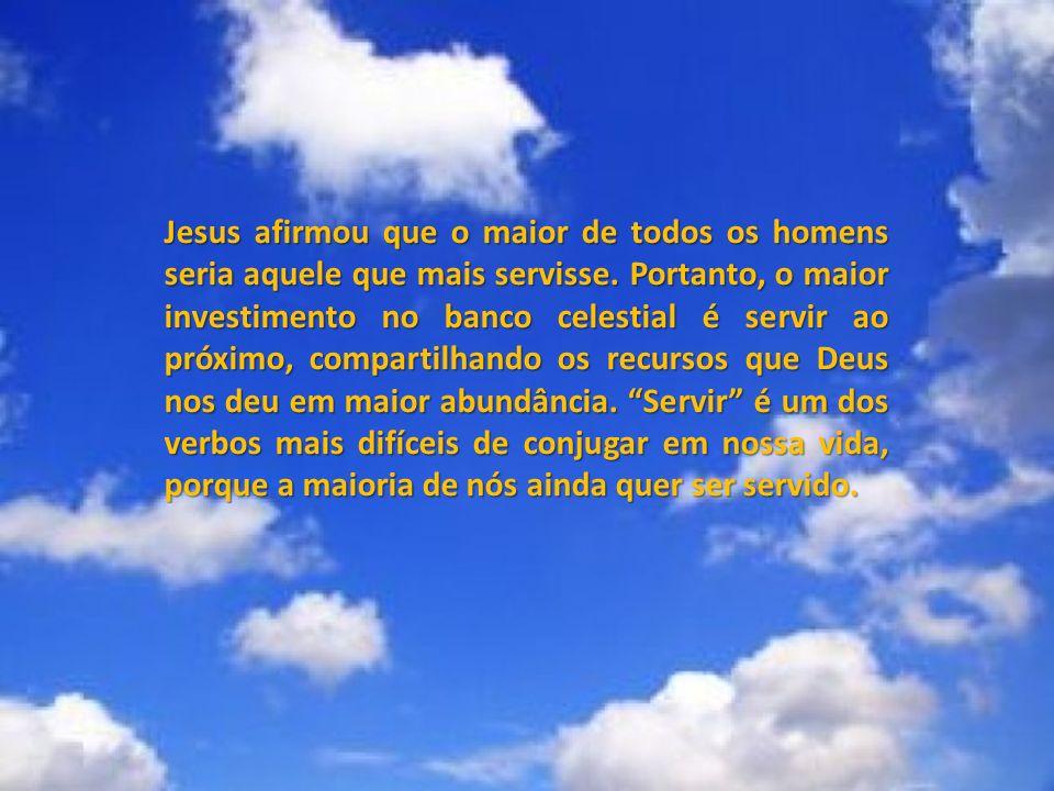 Jesus afirmou que o maior de todos os homens seria aquele que mais servisse.
