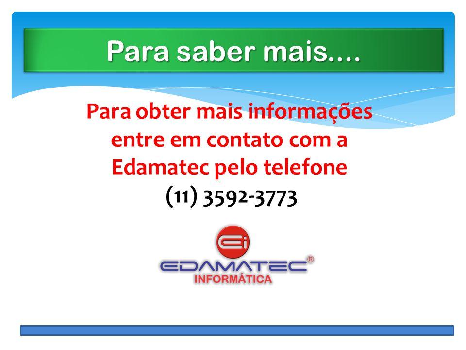 Para saber mais.... Para obter mais informações entre em contato com a Edamatec pelo telefone.
