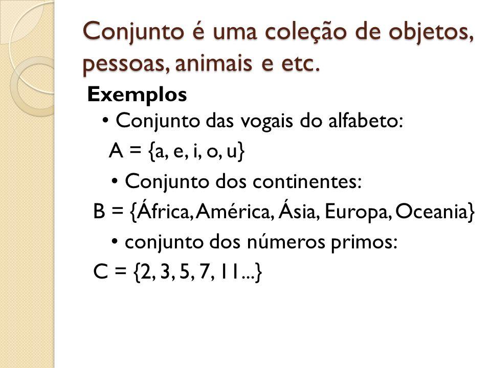 Conjunto é uma coleção de objetos, pessoas, animais e etc.
