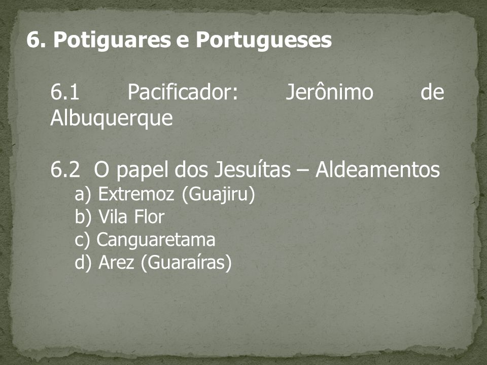 6. Potiguares e Portugueses 6.1 Pacificador: Jerônimo de Albuquerque