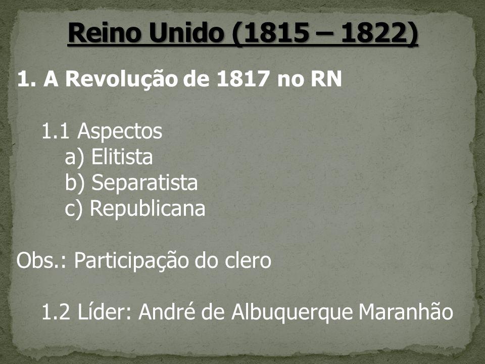 Reino Unido (1815 – 1822) A Revolução de 1817 no RN 1.1 Aspectos