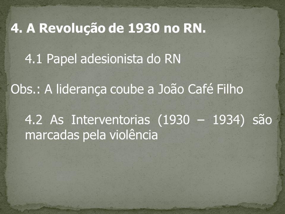 4. A Revolução de 1930 no RN. 4.1 Papel adesionista do RN. Obs.: A liderança coube a João Café Filho.