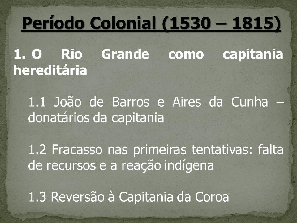 Período Colonial (1530 – 1815) O Rio Grande como capitania hereditária