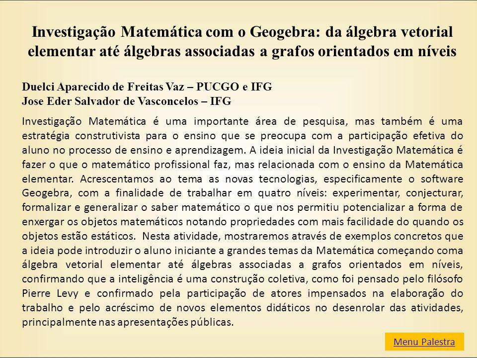 Investigação Matemática com o Geogebra: da álgebra vetorial elementar até álgebras associadas a grafos orientados em níveis
