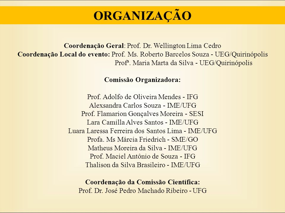 ORGANIZAÇÃO Coordenação Geral: Prof. Dr. Wellington Lima Cedro